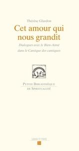Thérèse Glardon - Cet amour qui nous grandit - Dialogue avec le Bien-Aimé dans la Cantique des cantiques.