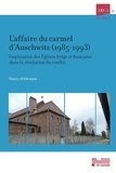 Thérèse Hebbelinck - L'affaire du carmel d'Auschwitz (1985-1993) - Implication des Eglises belge et française dans la résolution du conflit.