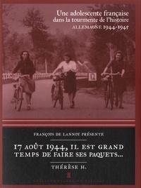 Thérèse Héritier - 17 août 1944, il est grand temps de faire ses paquets... - Une adolescente française dans la tourmente de l'histoire (Allemagne, 1944-1945).