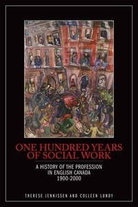 Therese Jennissen et Colleen Lundy - One Hundred Years of Social Work - A History of the Profession in English Canada, 1900–2000.