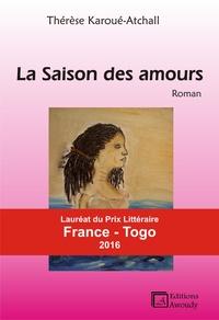 Thérèse Karoué-Atchall - La saison des amours.