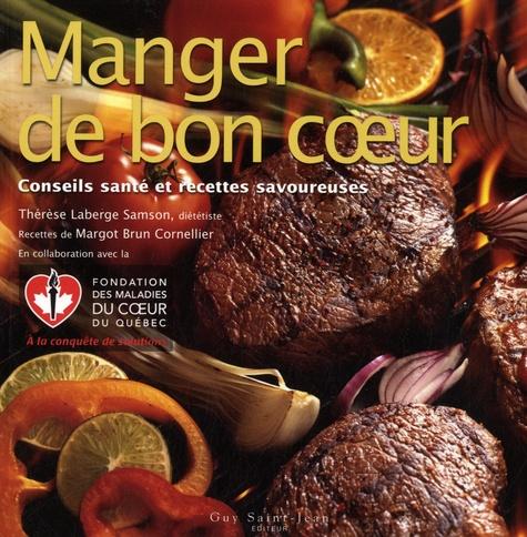 Thérèse Laberge Samson et Margot Brun Cornellier - Manger de bon coeur - Conseils-santé et recettes savoureuses.