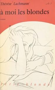 Thérèse Lachmann - À moi les blondes.