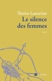 Thérèse Lamartine - Le silence des femmes.