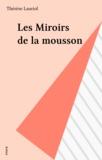 Thérèse Lauriol - Les Miroirs de la mousson.