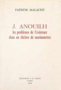 Thérèse Malachy - J. Anouilh - Les problèmes de l'existence dans un théâtre de marionnettes.