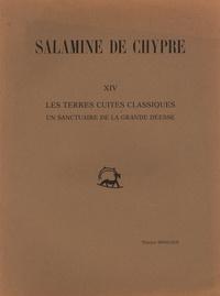 Thérèse Monloup - Salamine de Chypre - Tome 14, Les terres cuites classiques - Un sanctuaire de la grande déesse.