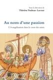 Thérèse Nadeau-Lacour - Au nom d'une passion - Essai sur les fondamentaux spirituels de l'évangélisation.