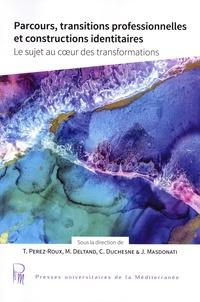 Thérèse Perez-Roux et Muriel Deltand - Parcours, transitions professionnelles et constructions identitaires - Le sujet au coeur des transformations.