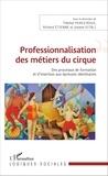 Thérèse Perez-Roux et Richard Etienne - Professionnalisation des métiers du cirque - Des processus de formation et d'insertion aux épreuves identitaires.