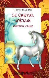 Thérèse Pham-Dao - Le cheval d'étain - Contes d'Asie.