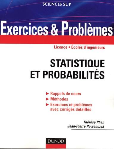 Thérèse Phan et Jean-Pierre Rowenczyk - Statistiques et probabilités - Rappel de cours, méthodes, exercices et problèmes avec corrigés détaillés. Licence, Ecoles d'ingénieurs.