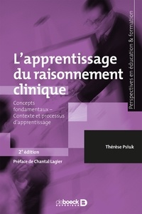 Thérèse Psiuk - L'apprentissage du raisonnement clinique - Concepts fondamentaux, Contexte et processus d'apprentissage.