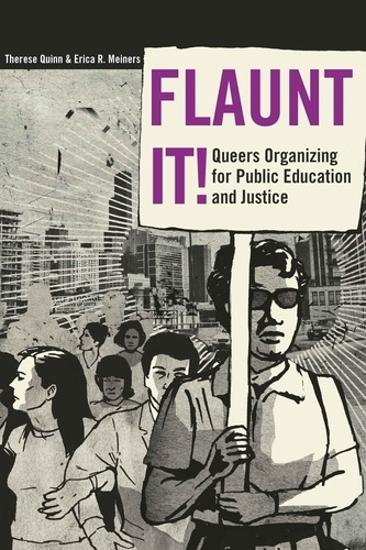 Therese Quinn et Erica Meiners - Flaunt It! - Queers Organizing for Public Education and Justice.