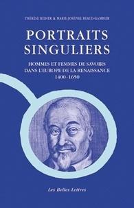 Thérèse Redier et Marie-Josèphe Beaud-Gambier - Portraits singuliers - Hommes et femmes de savoirs dans l'Europe de la Renaissance 1400-1650.