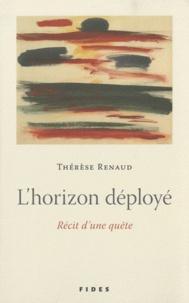 Thérèse Renaud - L'horizon déployé - Récit d'une quête.
