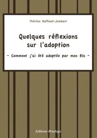 Thérèse Ruffault-Jombart - Quelques réflexions sur l'adoption - Comment j'ai été adoptée par mon fils.