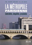 Thérèse Saint-Julien et Renaud Le Goix - La métropole parisienne - Centralités, inégalités, proximités.
