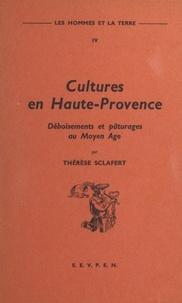 Thérèse Sclafert et  Centre de recherches historiqu - Les hommes et la terre (4). Cultures en Haute-Provence : déboisements et pâturages au Moyen Âge.