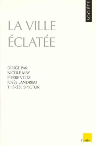 Thérèse Spector et Pierre Veltz - La ville éclatée.
