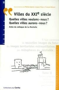 Thérèse Spector et Jacques Theys - Villes du XXIe siècle. - Quelles villes voulons-nous ? Quelles villes aurons-nous ?Actes du colloque de La Rochelle, Tome 2, Formes urbaines, mobilité, vills durables, gouvernance.
