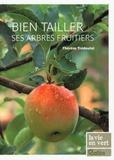 Thérèse Trédoulat - Bien tailler ses arbres fruitiers.