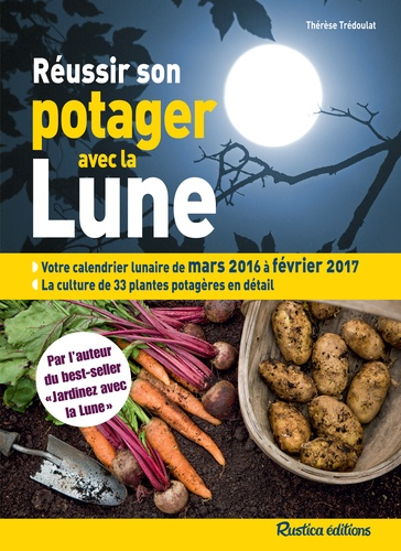 Calendrier Lunaire De Mars 2020.Reussir Son Potager Avec La Lune Mars 2016 A Fevrier 2017