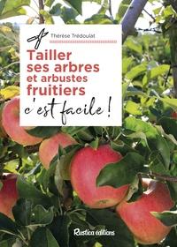 Thérèse Trédoulat - Tailler ses arbres et arbustes fruitiers, c'est facile !.
