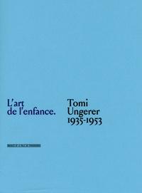 Thérèse Willer - L'art de l'enfance - Tomi Ungerer 1935-1953.