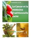 THERESIEN ACAR - LE CANCER ET LA MÉDECINE TRADITIONNELLE CACHE.