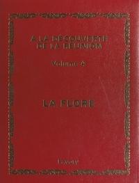Thérésien Cadet et Michel Albany - À la découverte de La Réunion (4). Flore 1 - Tout l'univers réunionnais, de ses origines à nos jours.