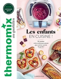 Thermomix : Les enfants en cuisine ! - 50 recettes et de nombreuses astuces pour cuisiner comme les grands !.