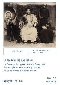 Thi hai Nguyen - La marche de Cao bang - LA COUR ET LES GARDIENS DE FRONTIÈRE, DES ORIGINES AUX CONSÉQUENCES DE LA RÉFORM.