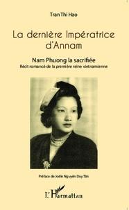 Thi Hao Tran - La dernière impératrice d'Annam - Nam Phuong la sacrifiée.
