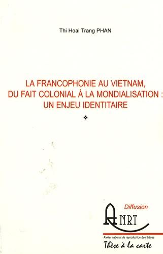 Thi Hoai Trang Phan - La francophonie au Vietnam, du fait colonial à la mondialisation : un enjeu identitaire.