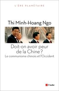 Thi Minh-Hoang Ngo - Doit-on avoir peur de la Chine ? - Le communisme chinois et l'Occident.
