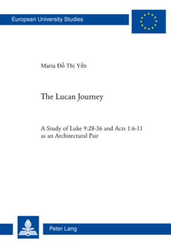 Thi yen Do - The Lucan Journey - A Study of Luke 9:28-36 and Acts 1:6-11 as an Architectural Pair.