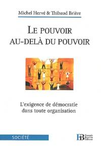 Thibaud Brière et Michel Hervé - Le pouvoir au-delà du pouvoir - L'exigence de démocratie dans toute organisation.