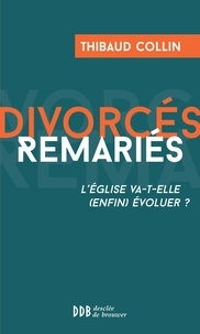 Thibaud Collin - Divorcés Remariés - L'Eglise va-t-elle (enfin) évoluer ?.