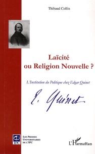 Thibaud Collin - Laïcité ou Religion nouvelle ? - L'Institution du Politique chez Edgar Quinet.