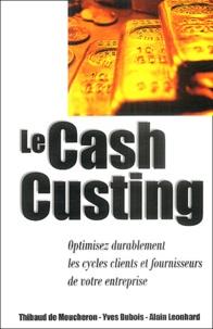 Thibaud de Moucheron et Yves Dubois - Le Cash Custing - Optimisez durablement les cycles clients et fournisseurs de votre entreprise..