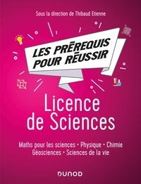 Thibaud Etienne et Jean-Luc Aymeric - Les pré-requis pour réussir: Licence de Sciences - Maths, physique, chimie, sciences de la vie et de la terre.