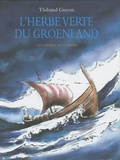 Thibaud Guyon - L'herbe verte du Groenland - Les Vikings au Xe siècle.