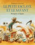 Thibaud Guyon - Le petit esclave et le savant - Bonaparte en Egypte.