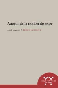 Thibaud Lanfranchi - Autour de la notion de sacer.