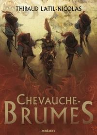 Thibaud Latil-Nicolas - Chevauche-brumes Tome 1 : Chevauche-Brumes.