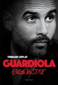 Thibaud Leplat - Guardiola - Eloge du style.