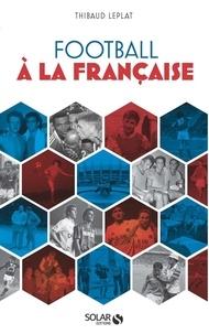 Thibaud Leplat - Le football à la française.