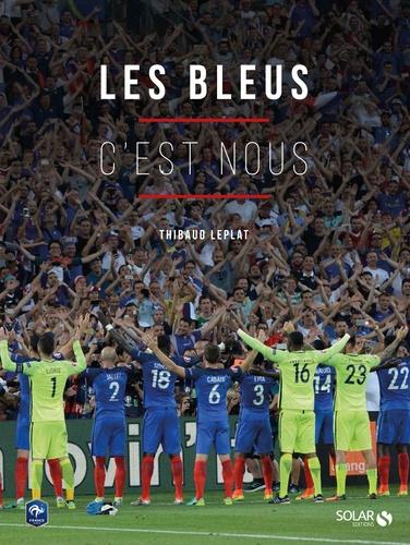 Thibaud Leplat - Les Bleus c'est nous.