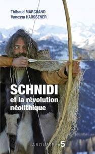 Thibaud Marchand et Vanessa Haussener - Schnidi et la révolution néolithique.